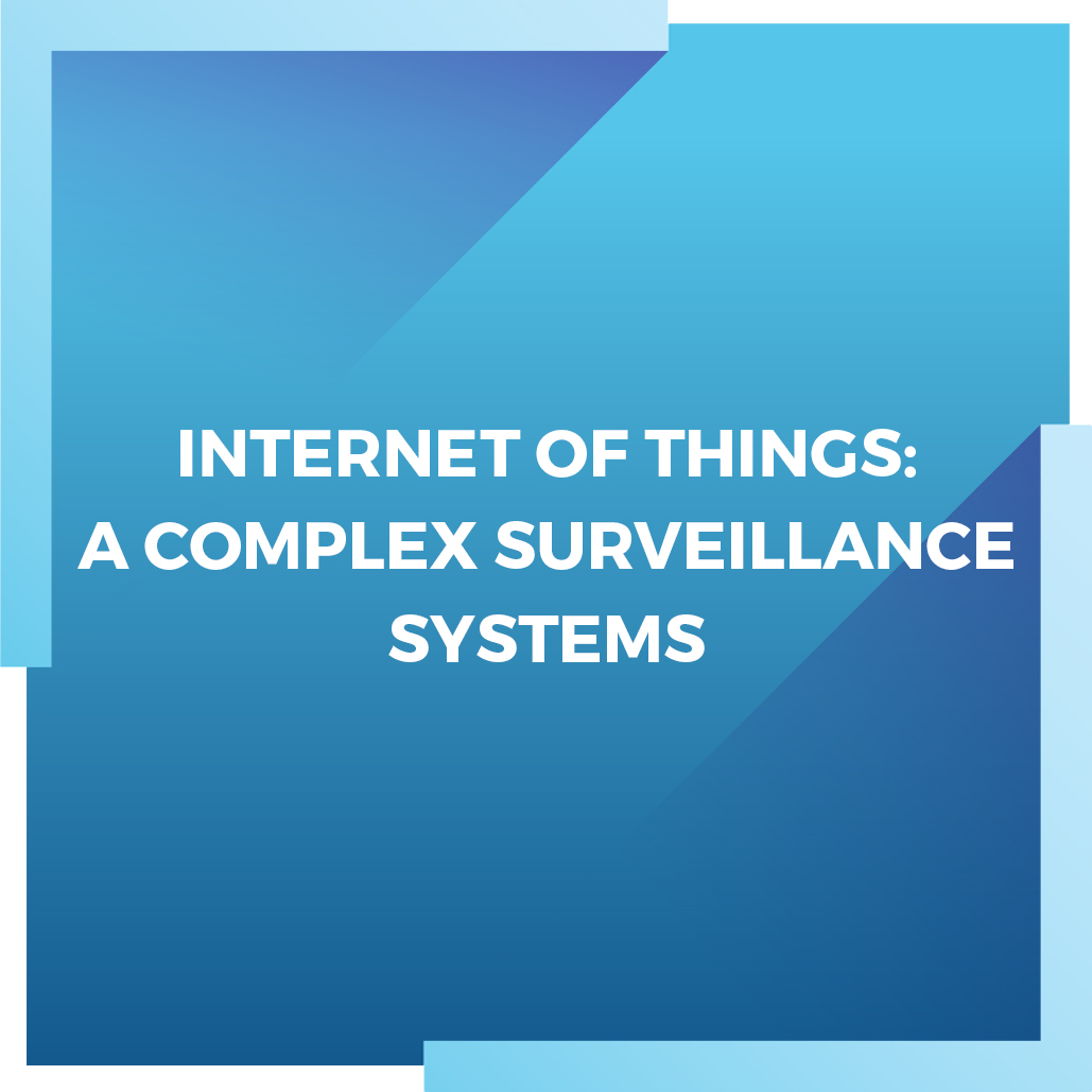 INTERNET-OF-THINGS--A-COMPLEX-SURVEILLANCE-SYSTEMS